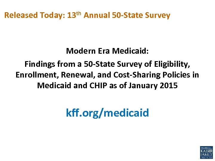 Released Today: 13 th Annual 50 -State Survey Modern Era Medicaid: Findings from a