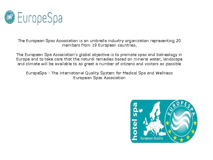 The European Spas Association is an umbrella industry organization representing 20 members from 19