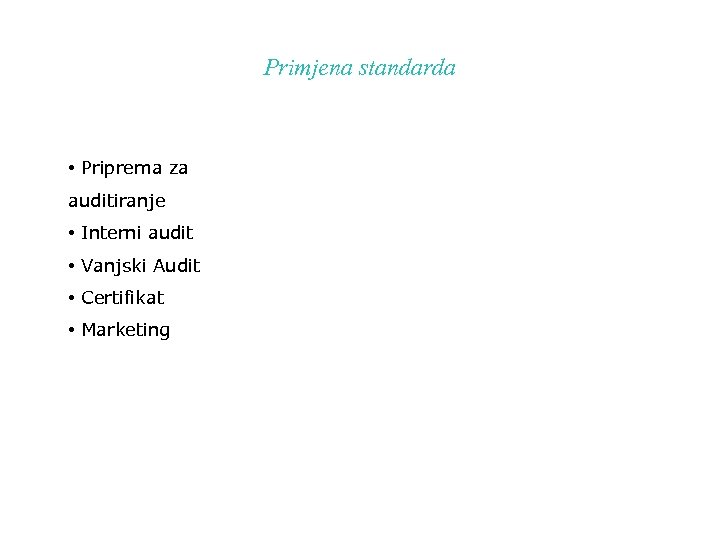 Primjena standarda • Priprema za auditiranje • Interni audit • Vanjski Audit • Certifikat