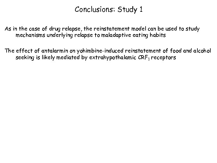 Conclusions: Study 1 As in the case of drug relapse, the reinstatement model can