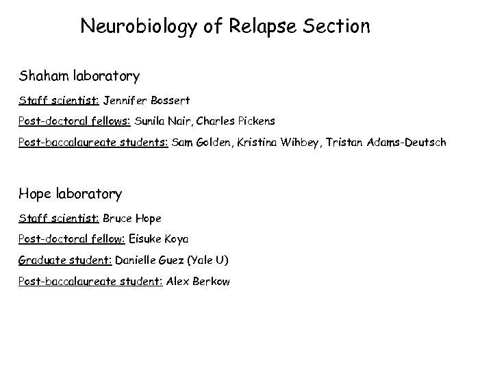 Neurobiology of Relapse Section Shaham laboratory Staff scientist: Jennifer Bossert Post-doctoral fellows: Sunila Nair,
