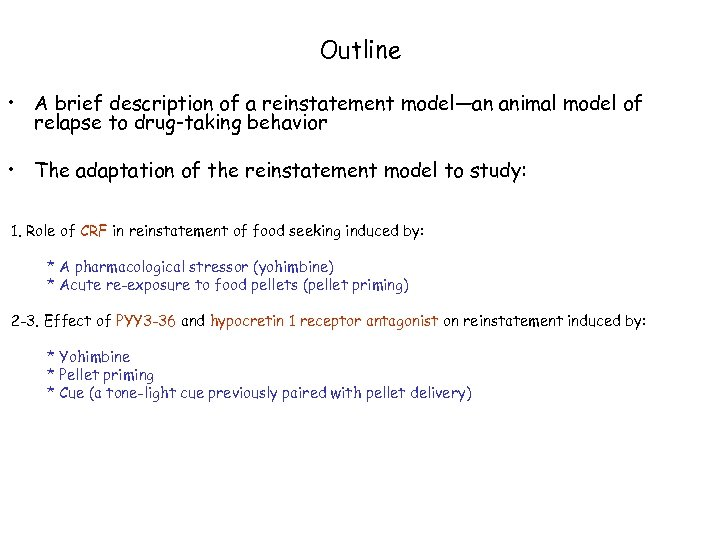 Outline • A brief description of a reinstatement model—an animal model of relapse to