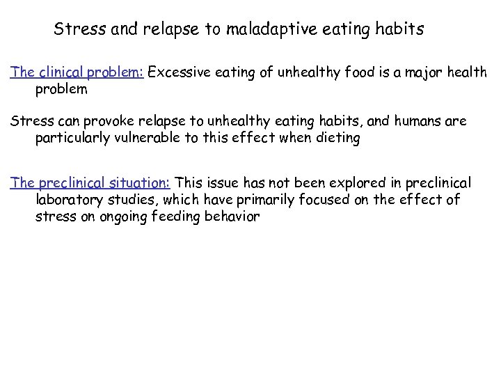 Stress and relapse to maladaptive eating habits The clinical problem: Excessive eating of unhealthy