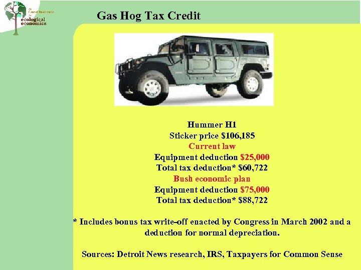 Gas Hog Tax Credit Hummer H 1 Sticker price $106, 185 Current law Equipment