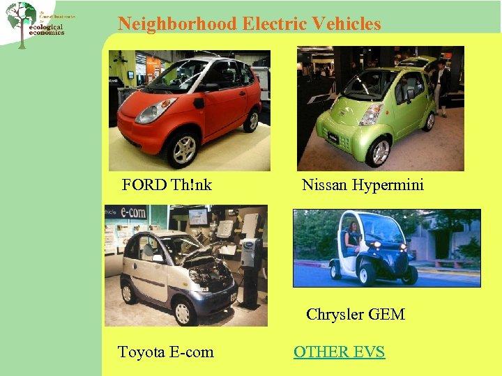 Neighborhood Electric Vehicles FORD Th!nk Nissan Hypermini Chrysler GEM Toyota E-com OTHER EVS