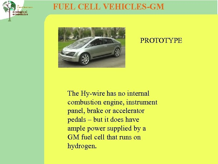 FUEL CELL VEHICLES-GM PROTOTYPE The Hy-wire has no internal combustion engine, instrument panel, brake