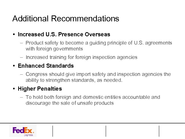 Additional Recommendations • Increased U. S. Presence Overseas – Product safety to become a