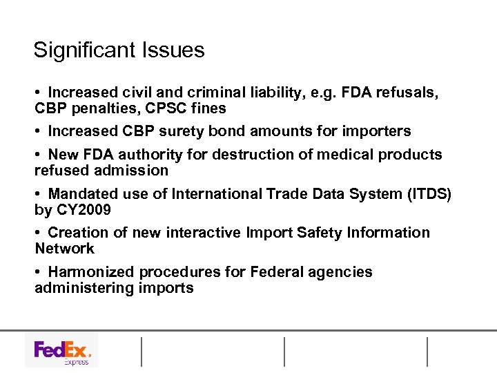 Significant Issues • Increased civil and criminal liability, e. g. FDA refusals, CBP penalties,