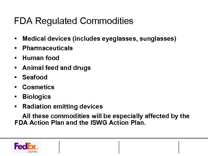 FDA Regulated Commodities • • Medical devices (includes eyeglasses, sunglasses) Pharmaceuticals Human food Animal
