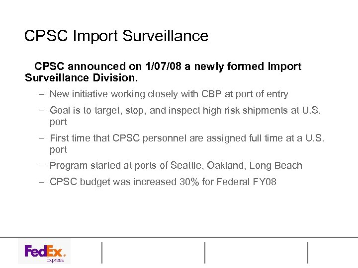 CPSC Import Surveillance CPSC announced on 1/07/08 a newly formed Import Surveillance Division. –