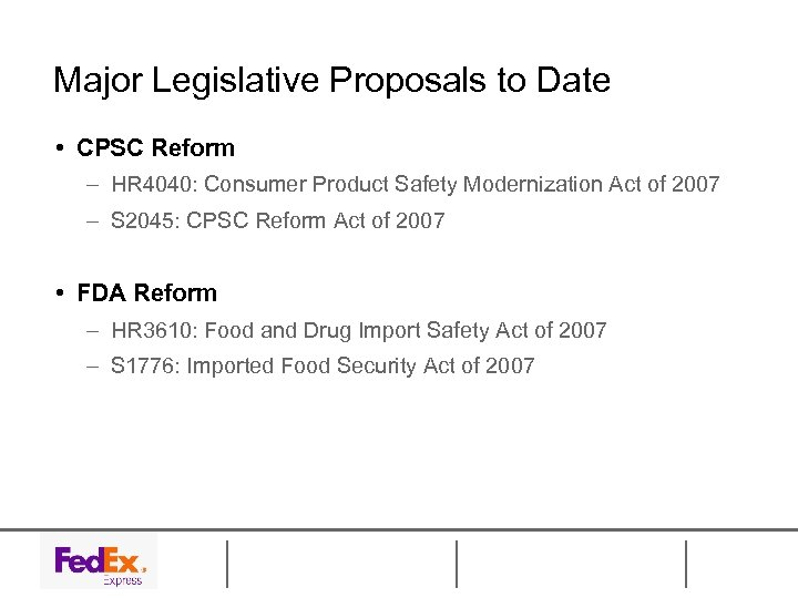 Major Legislative Proposals to Date • CPSC Reform – HR 4040: Consumer Product Safety