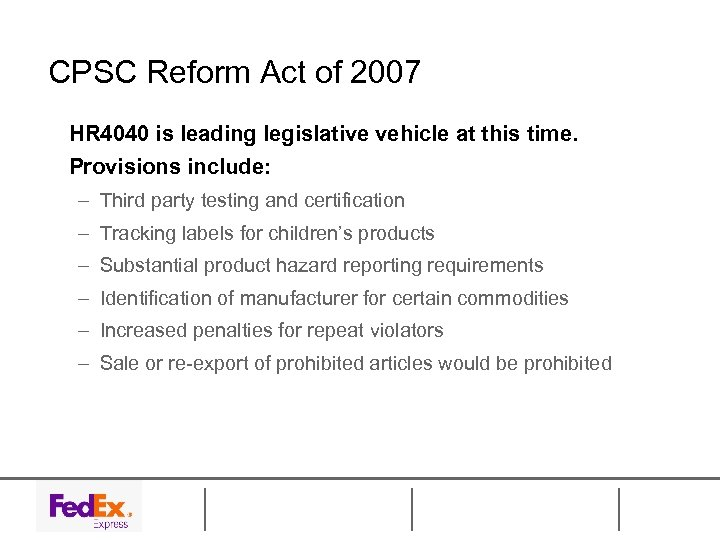 CPSC Reform Act of 2007 HR 4040 is leading legislative vehicle at this time.