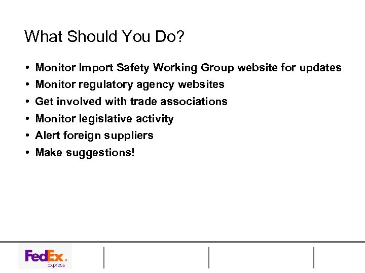What Should You Do? • • • Monitor Import Safety Working Group website for