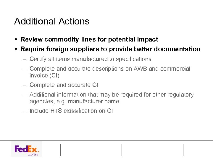 Additional Actions • Review commodity lines for potential impact • Require foreign suppliers to