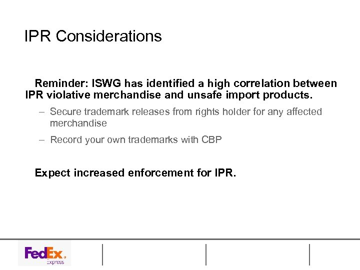 IPR Considerations Reminder: ISWG has identified a high correlation between IPR violative merchandise and