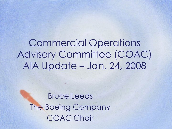 Commercial Operations Advisory Committee (COAC) AIA Update – Jan. 24, 2008 Bruce Leeds The