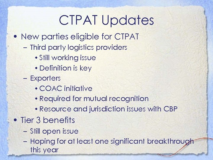 CTPAT Updates • New parties eligible for CTPAT – Third party logistics providers •