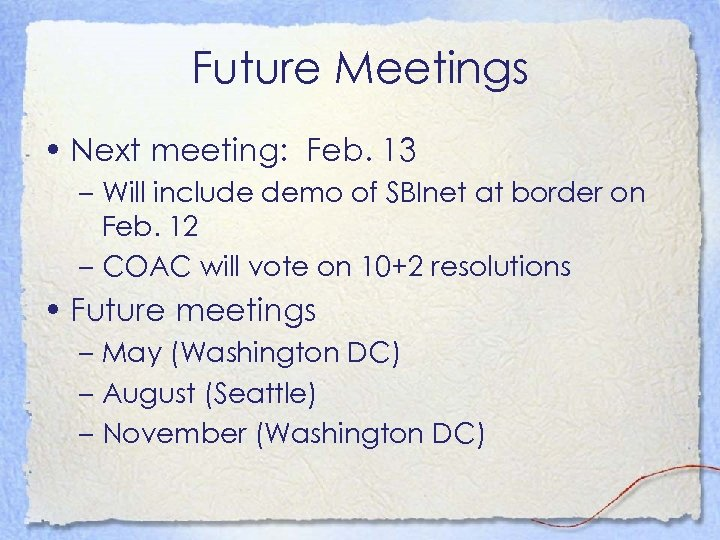 Future Meetings • Next meeting: Feb. 13 – Will include demo of SBInet at