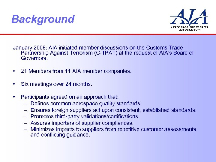 Background January 2006: AIA initiated member discussions on the Customs Trade Partnership Against Terrorism