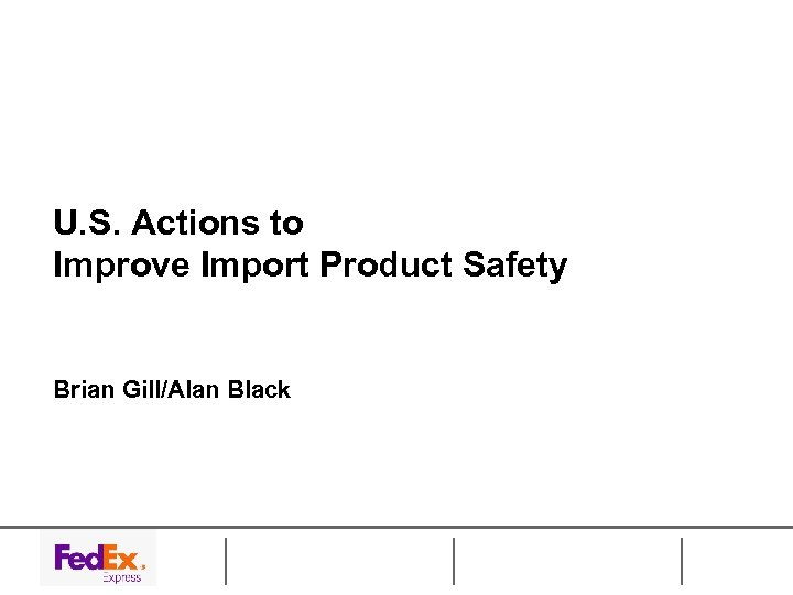 U. S. Actions to Improve Import Product Safety Brian Gill/Alan Black