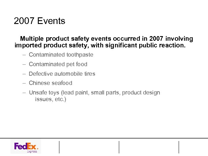 2007 Events Multiple product safety events occurred in 2007 involving imported product safety, with