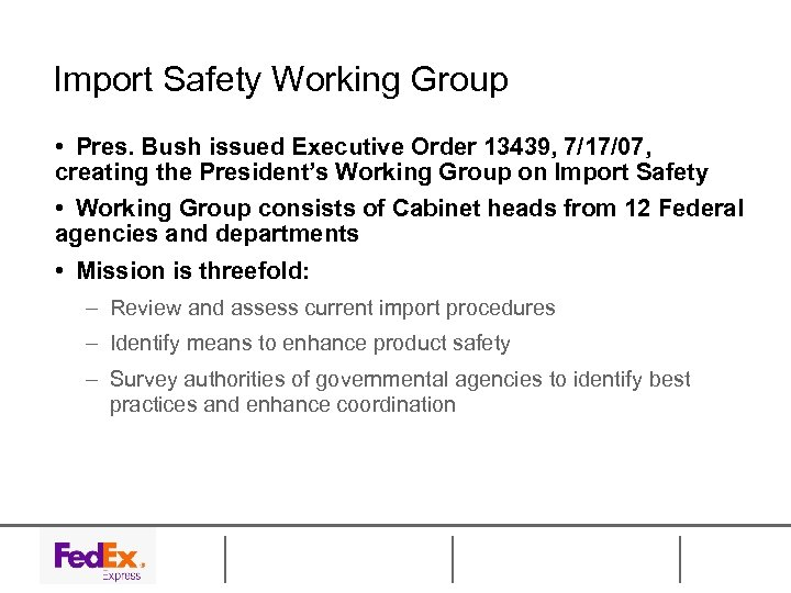 Import Safety Working Group • Pres. Bush issued Executive Order 13439, 7/17/07, creating the