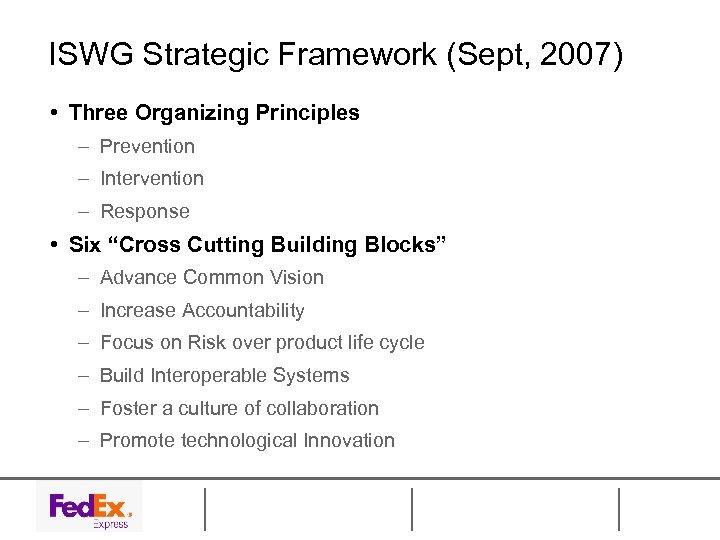 ISWG Strategic Framework (Sept, 2007) • Three Organizing Principles – Prevention – Intervention –