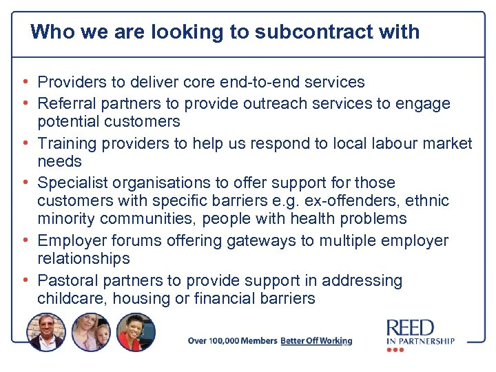 Who we are looking to subcontract with • Providers to deliver core end-to-end services