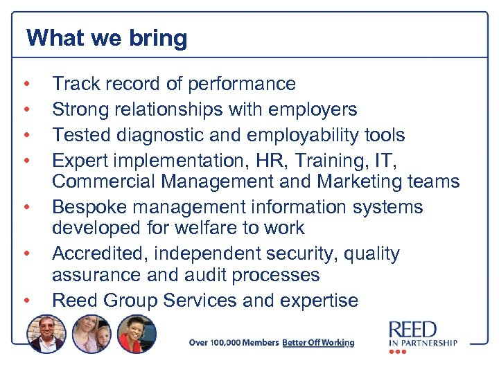 What we bring • • Track record of performance Strong relationships with employers Tested