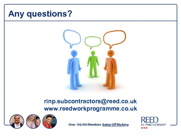 Any questions? rinp. subcontractors@reed. co. uk www. reedworkprogramme. co. uk