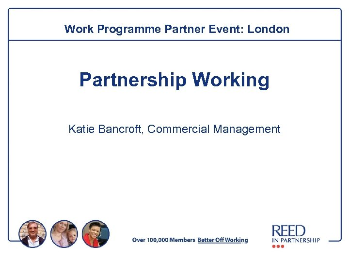 Work Programme Partner Event: London Partnership Working Katie Bancroft, Commercial Management
