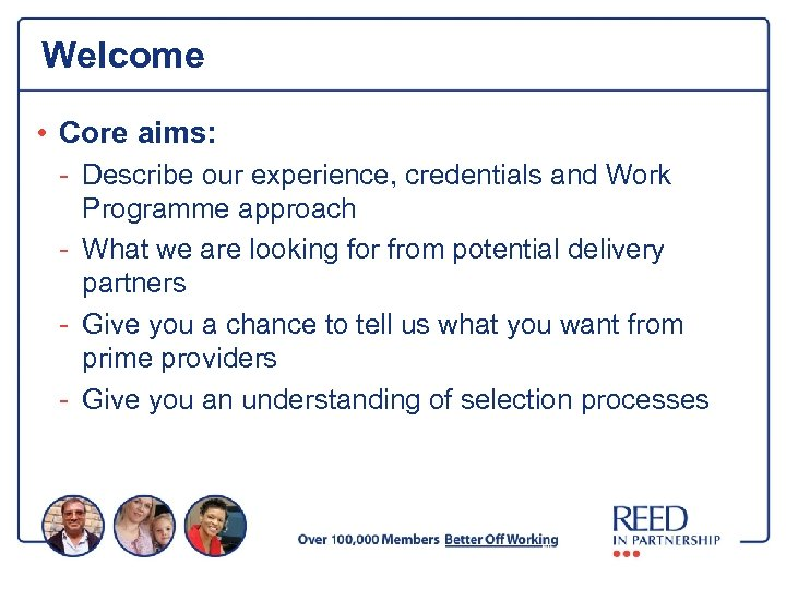 Welcome • Core aims: - Describe our experience, credentials and Work Programme approach -