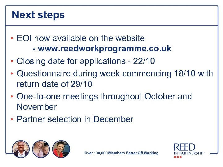 Next steps • EOI now available on the website - www. reedworkprogramme. co. uk
