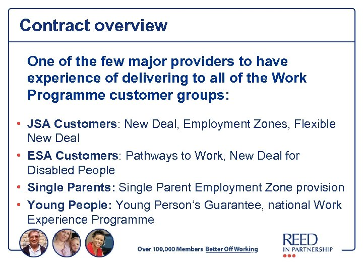 Contract overview One of the few major providers to have experience of delivering to