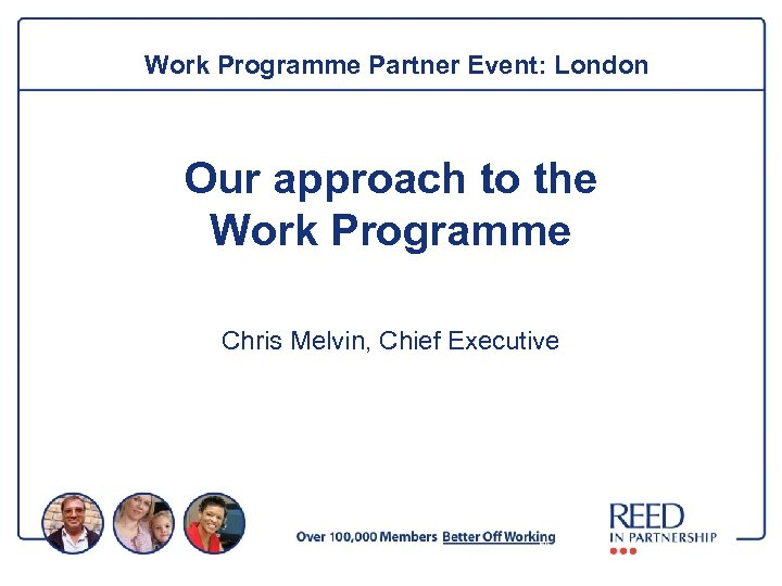 Work Programme Partner Event: London Our approach to the Work Programme Chris Melvin, Chief