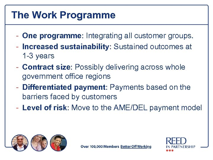 The Work Programme - One programme: Integrating all customer groups. - Increased sustainability: Sustained