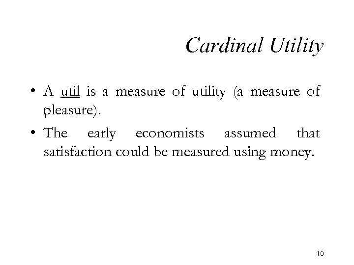 Cardinal Utility • A util is a measure of utility (a measure of pleasure).