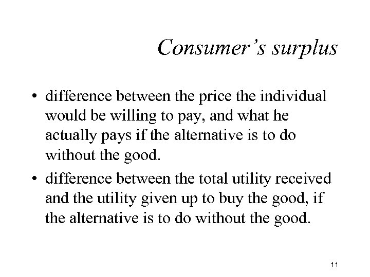 Consumer's surplus • difference between the price the individual would be willing to pay,