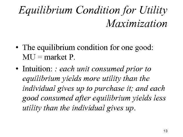 Equilibrium Condition for Utility Maximization • The equilibrium condition for one good: MU =