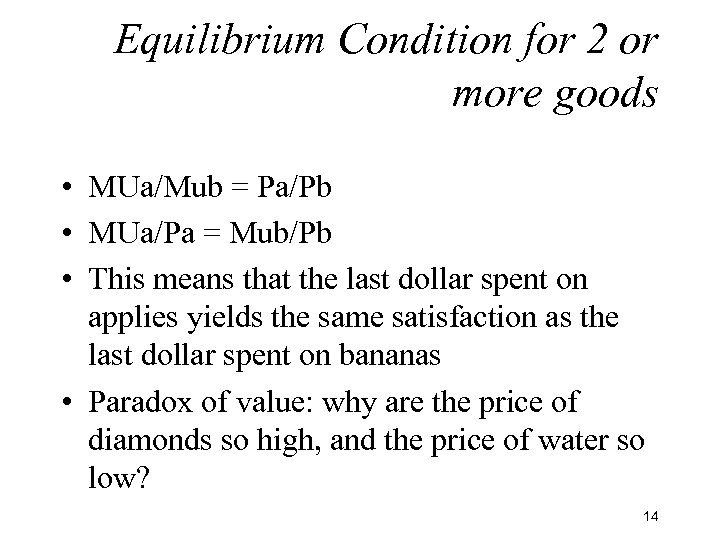 Equilibrium Condition for 2 or more goods • MUa/Mub = Pa/Pb • MUa/Pa =