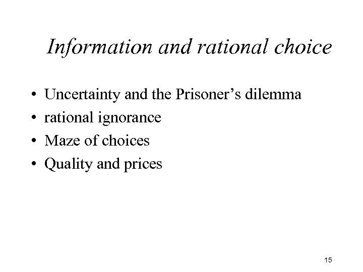 Information and rational choice • • Uncertainty and the Prisoner's dilemma rational ignorance Maze