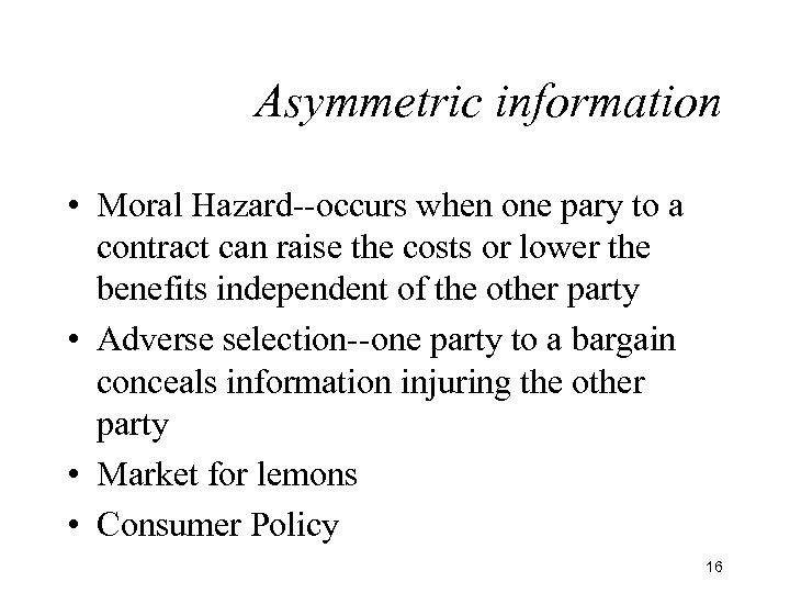 Asymmetric information • Moral Hazard--occurs when one pary to a contract can raise the