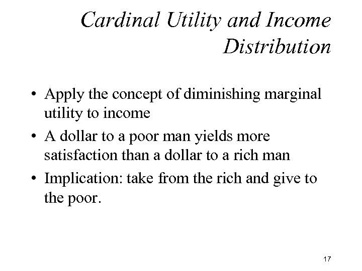 Cardinal Utility and Income Distribution • Apply the concept of diminishing marginal utility to