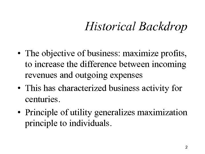 Historical Backdrop • The objective of business: maximize profits, to increase the difference between