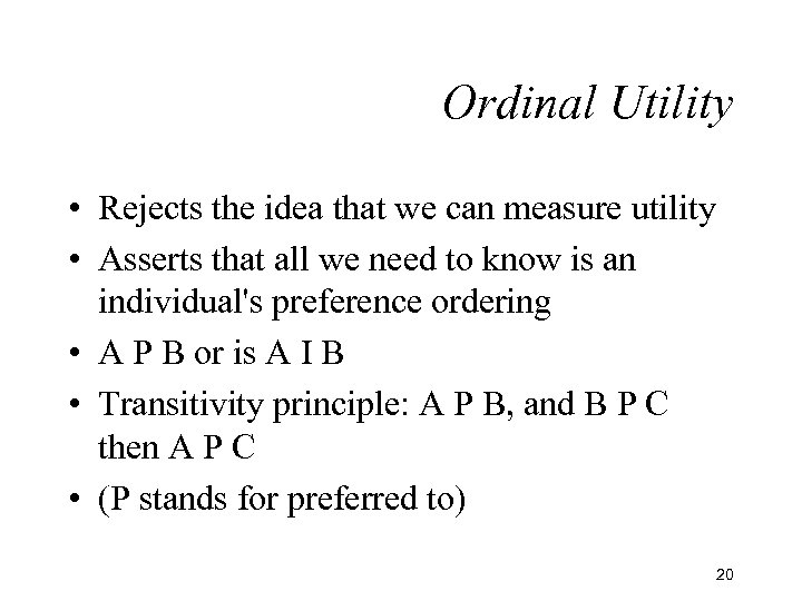 Ordinal Utility • Rejects the idea that we can measure utility • Asserts that