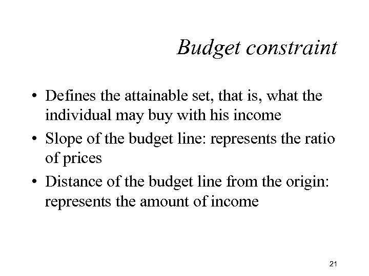 Budget constraint • Defines the attainable set, that is, what the individual may buy