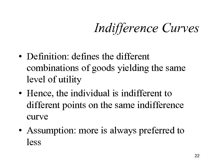Indifference Curves • Definition: defines the different combinations of goods yielding the same level