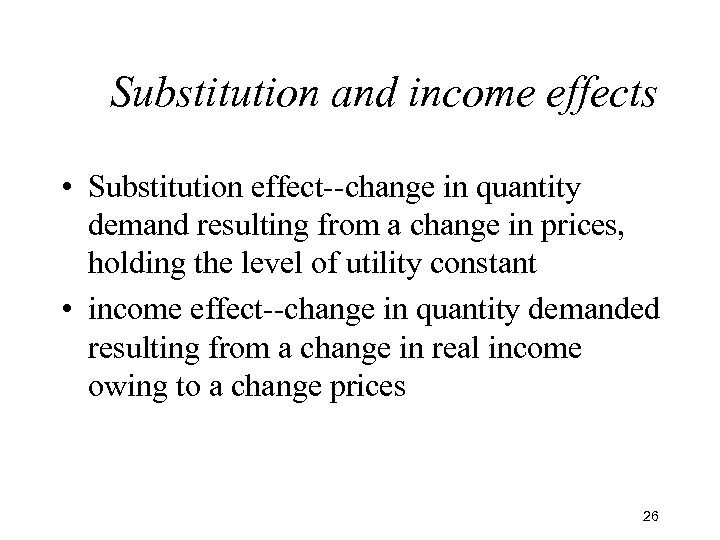 Substitution and income effects • Substitution effect--change in quantity demand resulting from a change