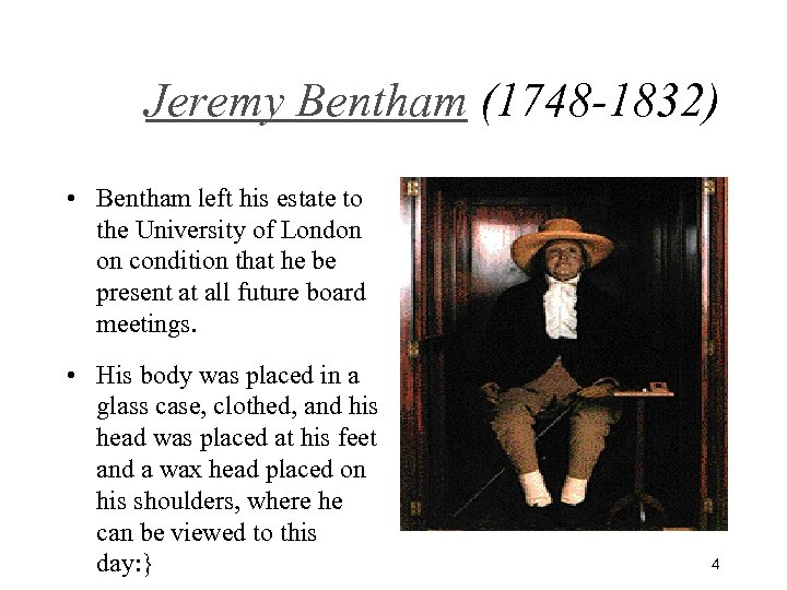 Jeremy Bentham (1748 -1832) • Bentham left his estate to the University of London