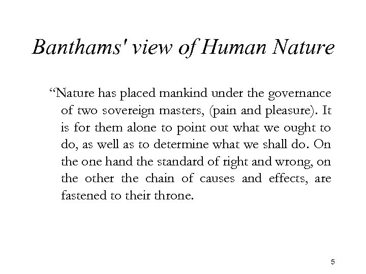 "Banthams' view of Human Nature ""Nature has placed mankind under the governance of two"